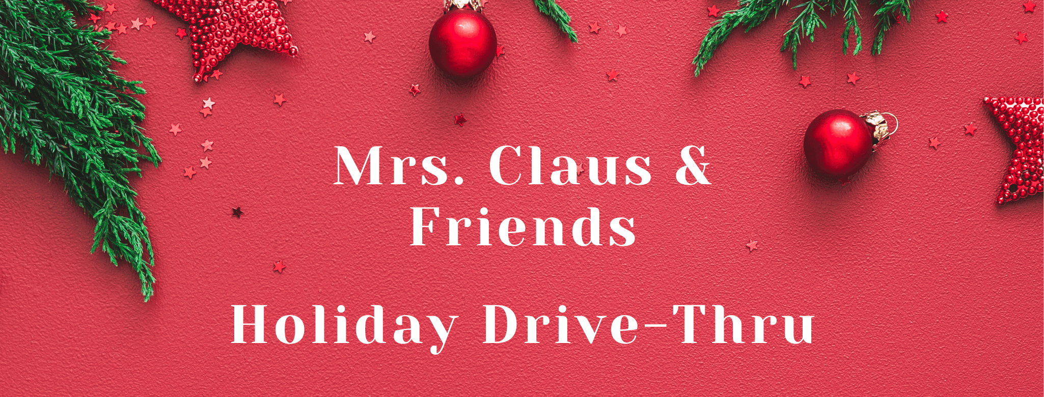Mrs. Claus & Friends Holiday Drive-thru event